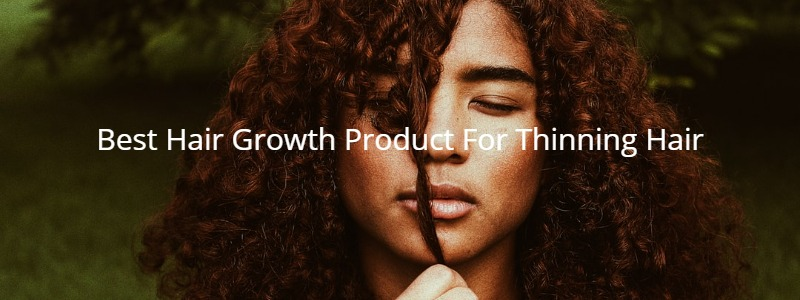 Best Hair Growth Product For Thinning Hair
